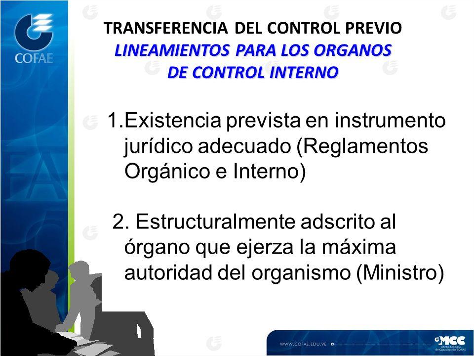 LINEAMIENTOS PARA LOS ORGANOS DE CONTROL INTERNO TRANSFERENCIA DEL CONTROL PREVIO LINEAMIENTOS PARA LOS ORGANOS DE CONTROL INTERNO 1.Existencia prevista en instrumento jurídico adecuado (Reglamentos Orgánico e Interno) 2.
