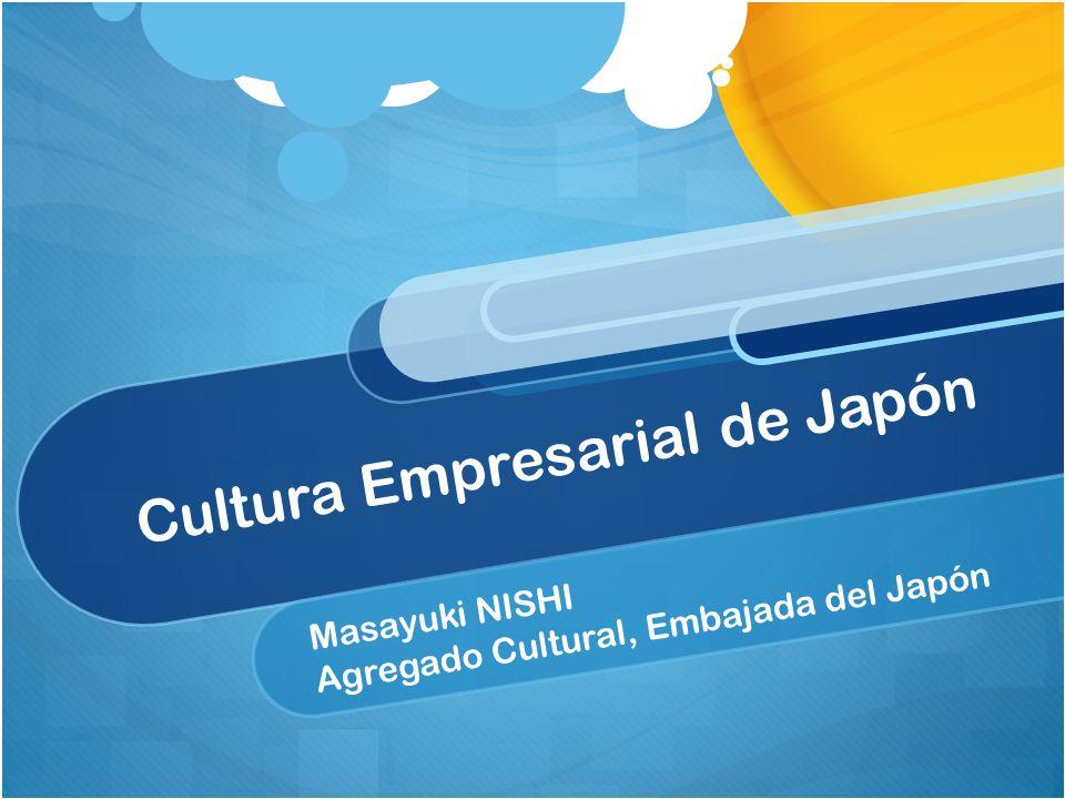 Cultura Empresarial de Japón Masayuki NISHI Agregado Cultural, Embajada del Japón