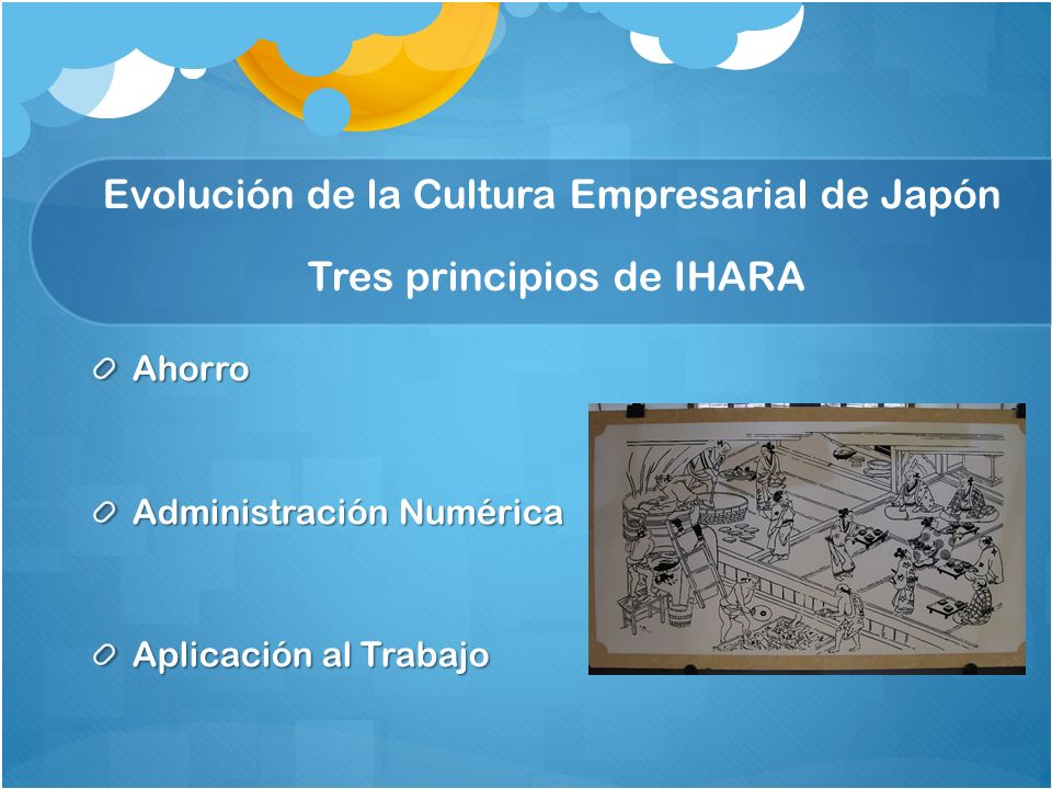 Evolución de la Cultura Empresarial de Japón Tres principios de IHARA Ahorro Administración Numérica Aplicación al Trabajo