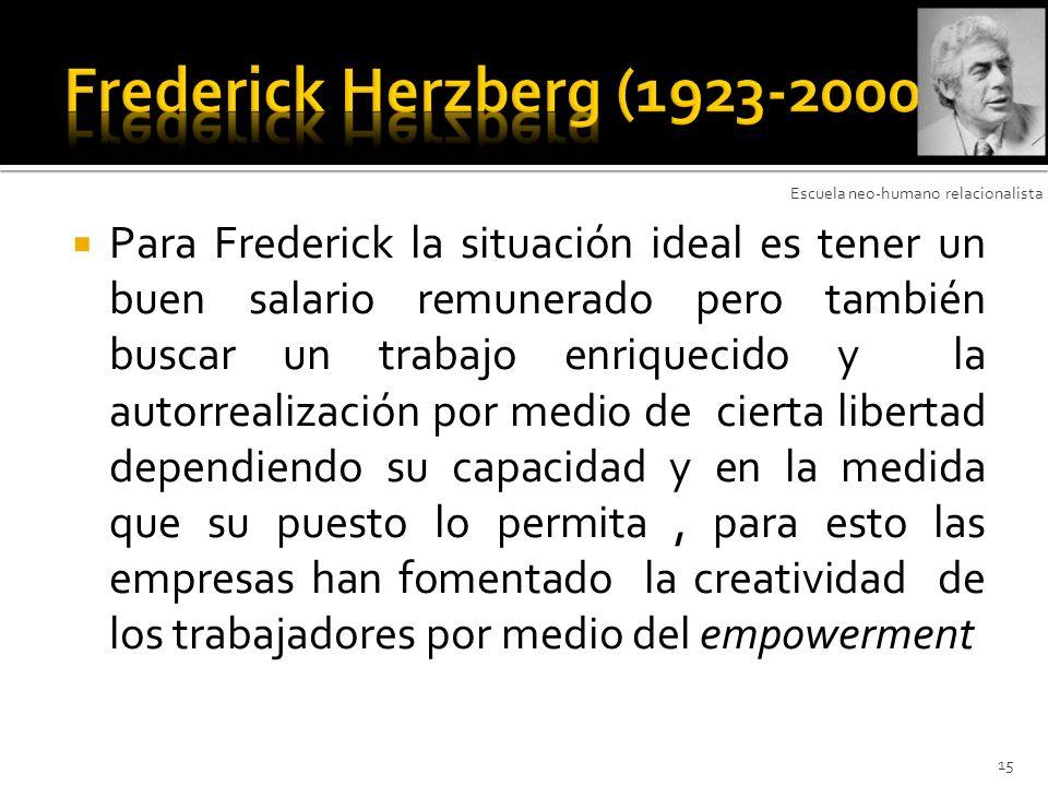 Para Frederick la situación ideal es tener un buen salario remunerado pero también buscar un trabajo enriquecido y la autorrealización por medio de ci