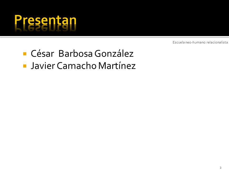 César Barbosa González Javier Camacho Martínez 2 Escuela neo-humano relacionalista