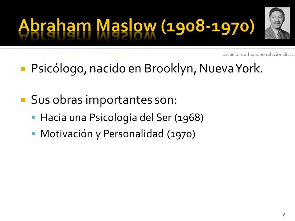 Psicólogo, nacido en Brooklyn, Nueva York. Sus obras importantes son: Hacia una Psicología del Ser (1968) Motivación y Personalidad (1970) Escuela neo