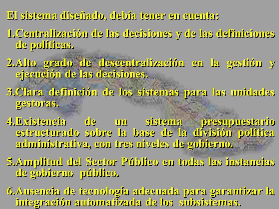 El sistema diseñado, debía tener en cuenta: 1.Centralización de las decisiones y de las definiciones de políticas. 2.Alto grado de descentralización e