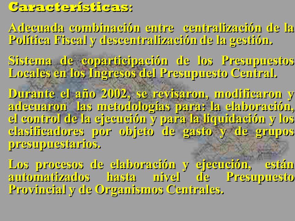 Características : Adecuada combinación entre centralización de la Política Fiscal y descentralización de la gestión. Sistema de coparticipación de los