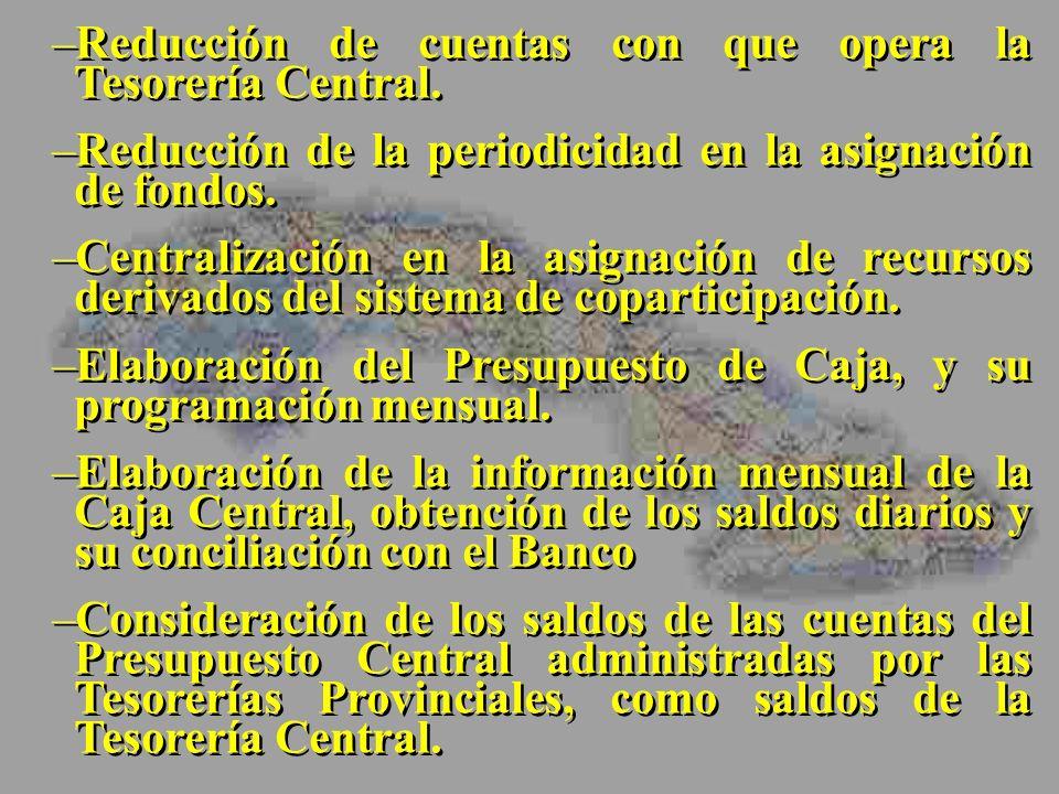 –Reducción de cuentas con que opera la Tesorería Central. –Reducción de la periodicidad en la asignación de fondos. –Centralización en la asignación d