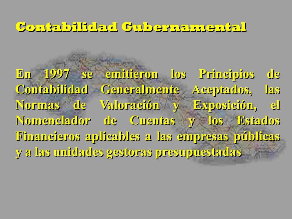Contabilidad Gubernamental En 1997 se emitieron los Principios de Contabilidad Generalmente Aceptados, las Normas de Valoración y Exposición, el Nomen