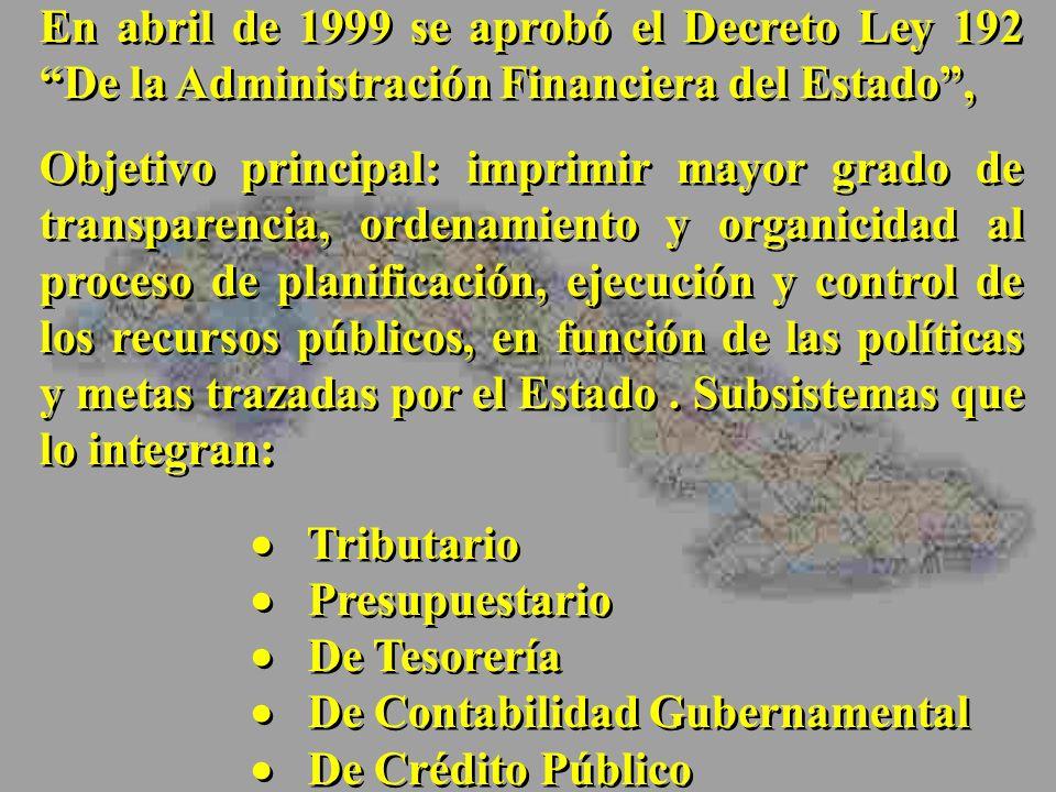 En abril de 1999 se aprobó el Decreto Ley 192 De la Administración Financiera del Estado, Objetivo principal: imprimir mayor grado de transparencia, o