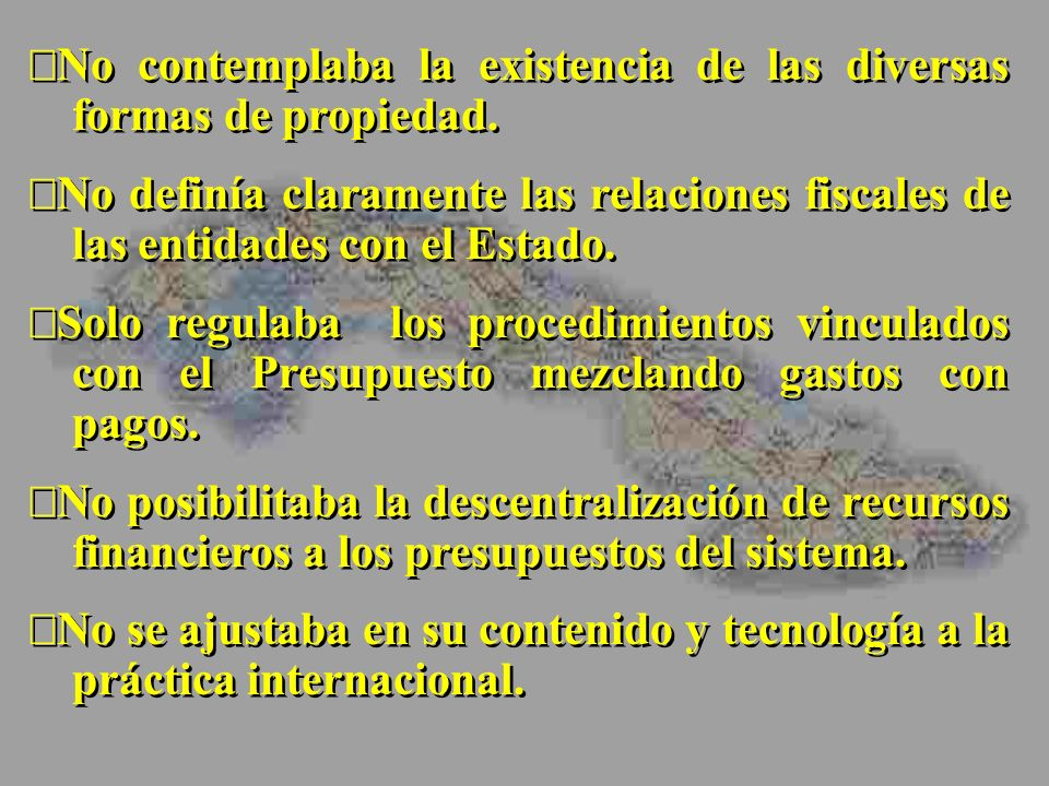 No contemplaba la existencia de las diversas formas de propiedad. No definía claramente las relaciones fiscales de las entidades con el Estado. Solo r