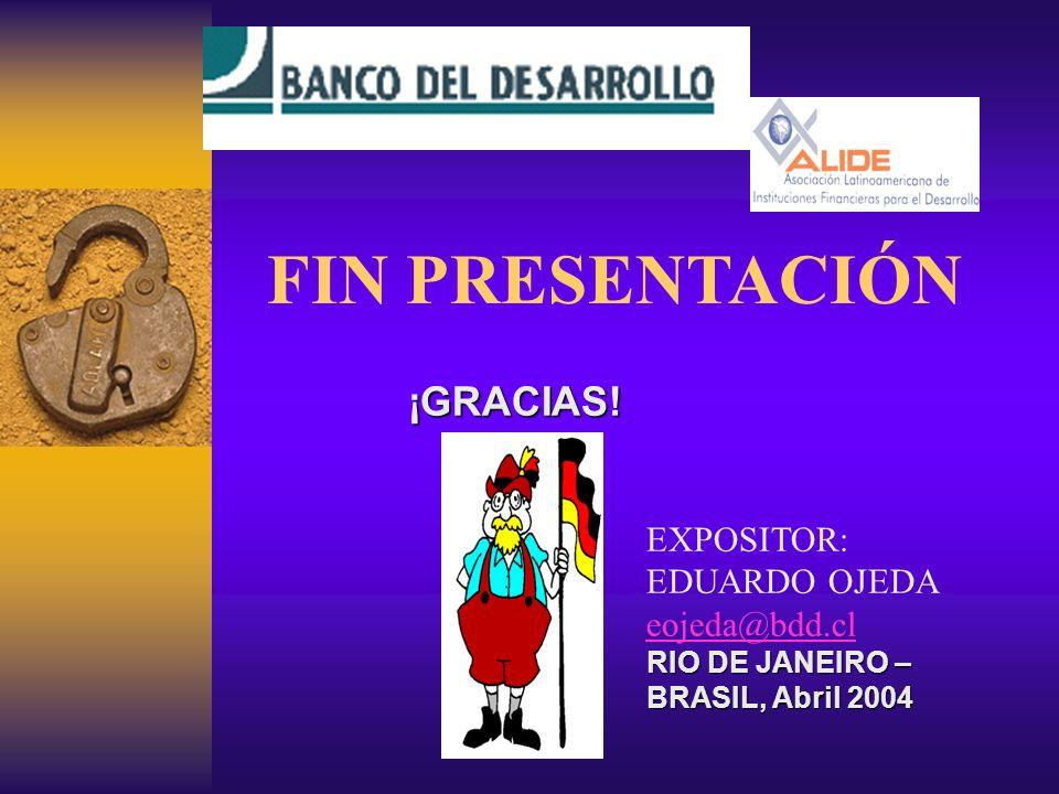 EXPOSITOR: EDUARDO OJEDA eojeda@bdd.cl RIO DE JANEIRO – BRASIL, Abril 2004 ¡GRACIAS.