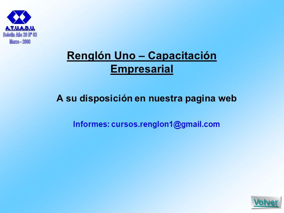 Renglón Uno – Capacitación Empresarial A su disposición en nuestra pagina web Informes: cursos.renglon1@gmail.com A.T.U.A.D.U.