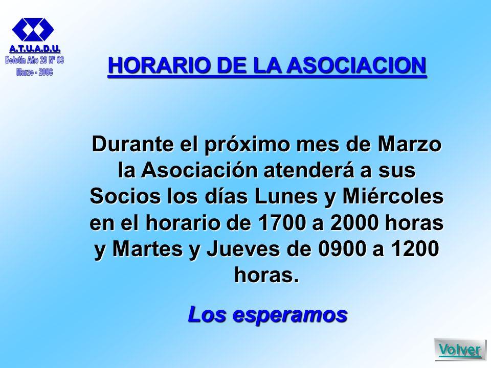 Volver HORARIO DE LA ASOCIACION Durante el próximo mes de Marzo la Asociación atenderá a sus Socios los días Lunes y Miércoles en el horario de 1700 a 2000 horas y Martes y Jueves de 0900 a 1200 horas.