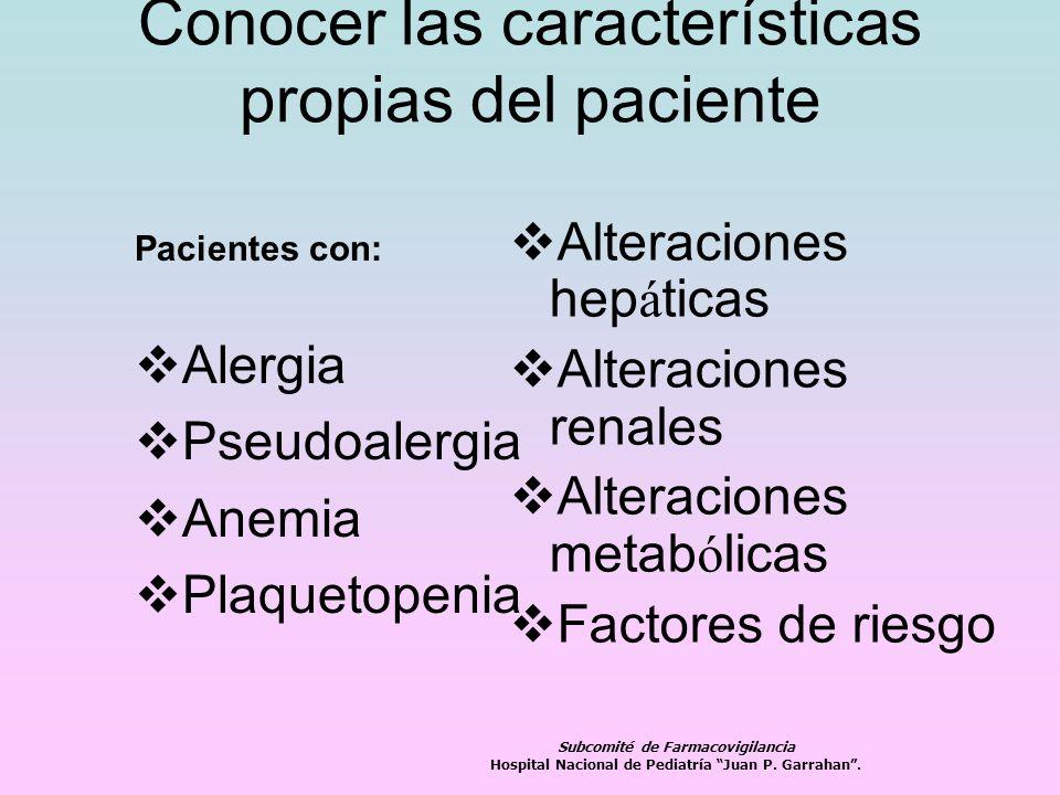 Conocer las características propias del paciente Pacientes con: Alergia Pseudoalergia Anemia Plaquetopenia Alteraciones hep á ticas Alteraciones renal