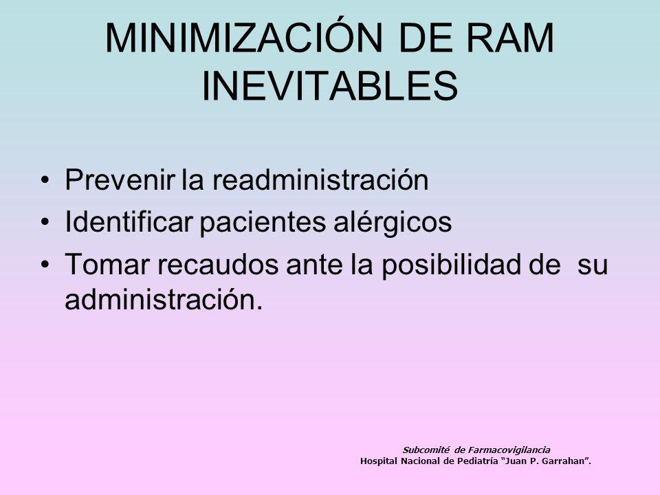 MINIMIZACIÓN DE RAM INEVITABLES Prevenir la readministración Identificar pacientes alérgicos Tomar recaudos ante la posibilidad de su administración.