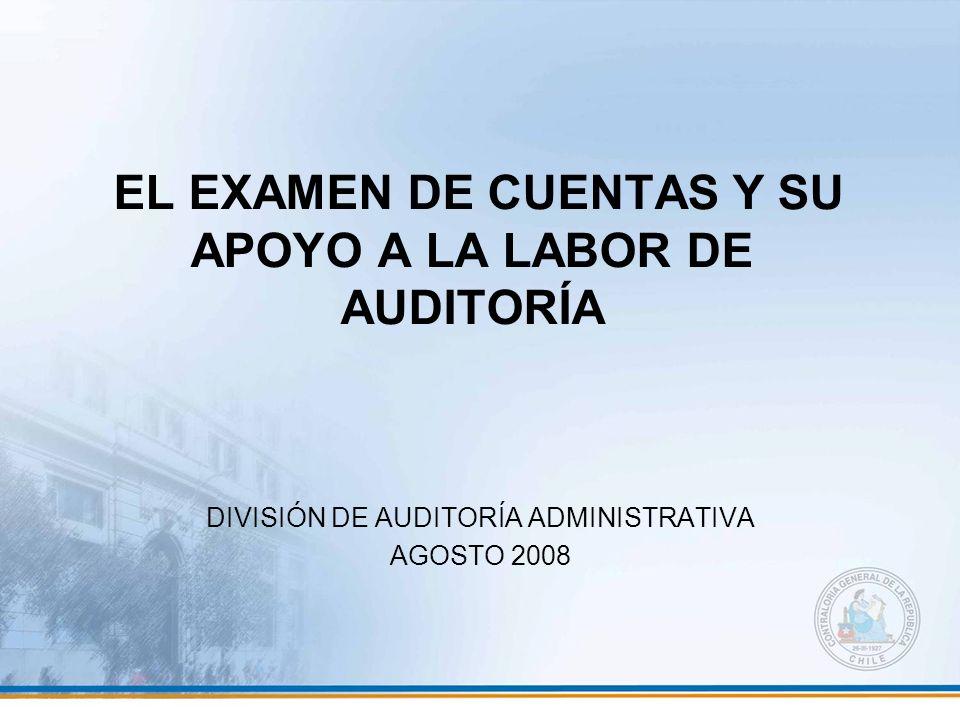 EL EXAMEN DE CUENTAS Y SU APOYO A LA LABOR DE AUDITORÍA DIVISIÓN DE AUDITORÍA ADMINISTRATIVA AGOSTO 2008