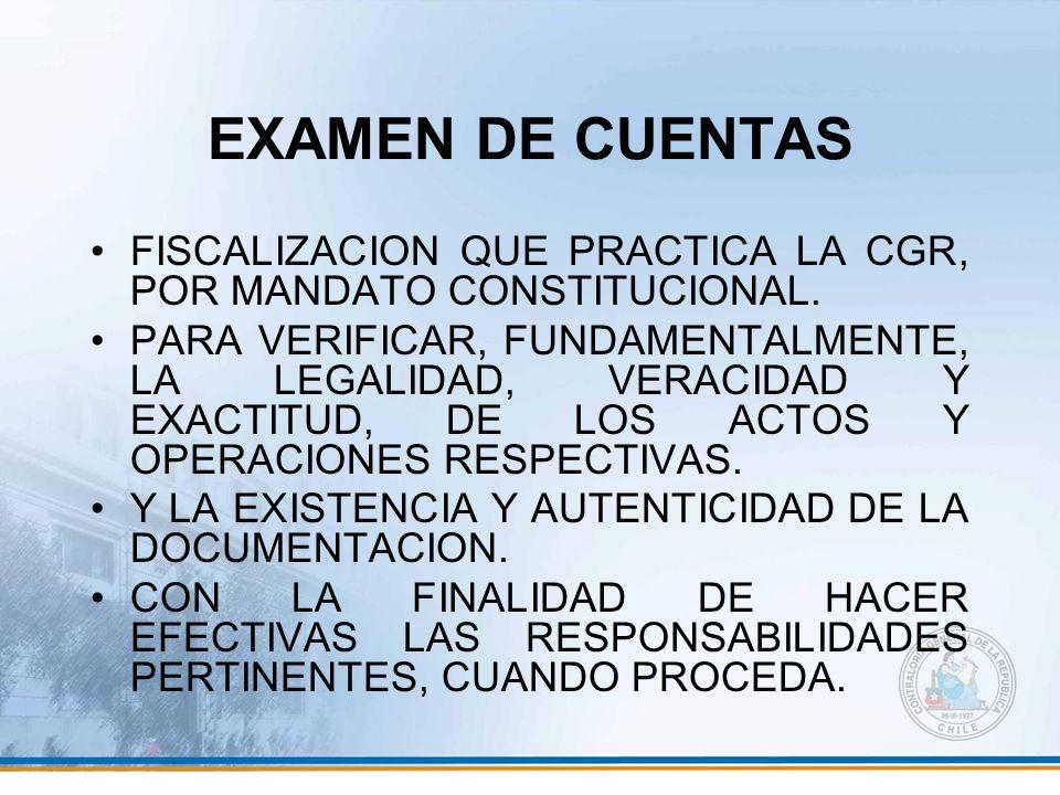 EXAMEN DE CUENTAS FISCALIZACION QUE PRACTICA LA CGR, POR MANDATO CONSTITUCIONAL. PARA VERIFICAR, FUNDAMENTALMENTE, LA LEGALIDAD, VERACIDAD Y EXACTITUD