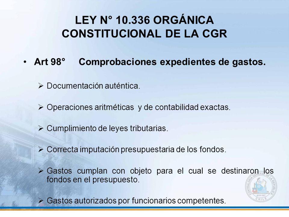 LEY N° 10.336 ORGÁNICA CONSTITUCIONAL DE LA CGR Art 98° Comprobaciones expedientes de gastos. Documentación auténtica. Operaciones aritméticas y de co
