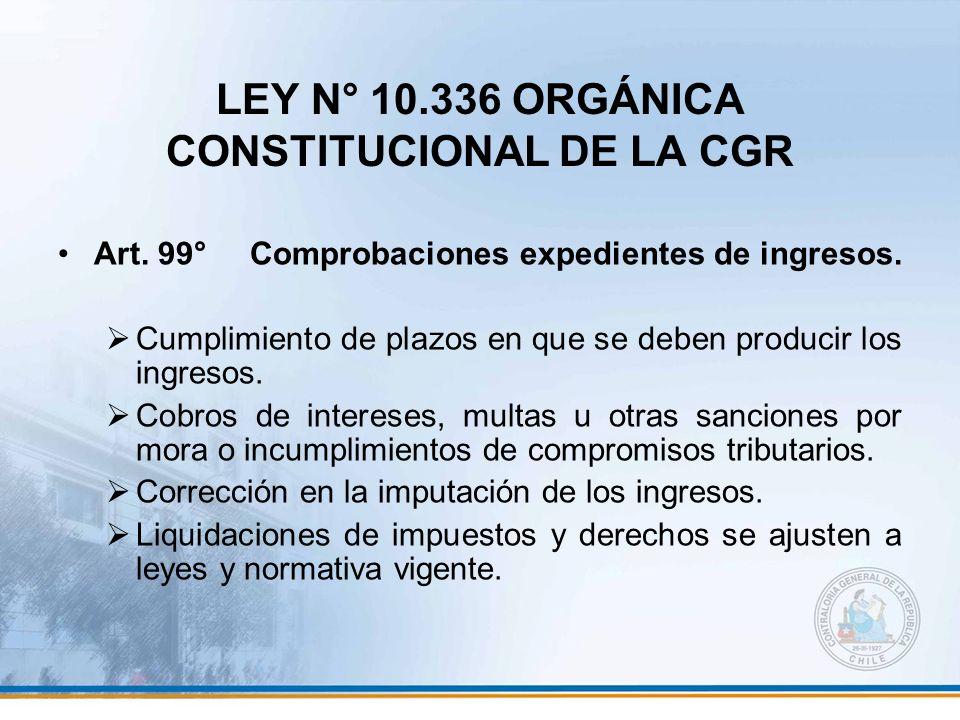 LEY N° 10.336 ORGÁNICA CONSTITUCIONAL DE LA CGR Art. 99°Comprobaciones expedientes de ingresos. Cumplimiento de plazos en que se deben producir los in