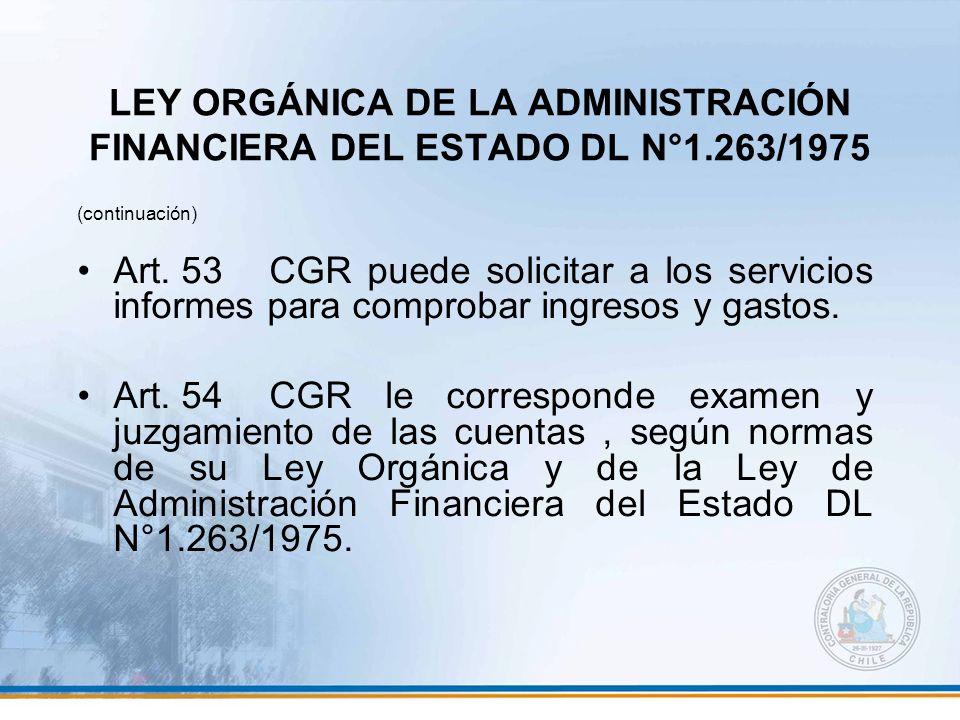 LEY ORGÁNICA DE LA ADMINISTRACIÓN FINANCIERA DEL ESTADO DL N°1.263/1975 (continuación) Art. 53CGR puede solicitar a los servicios informes para compro
