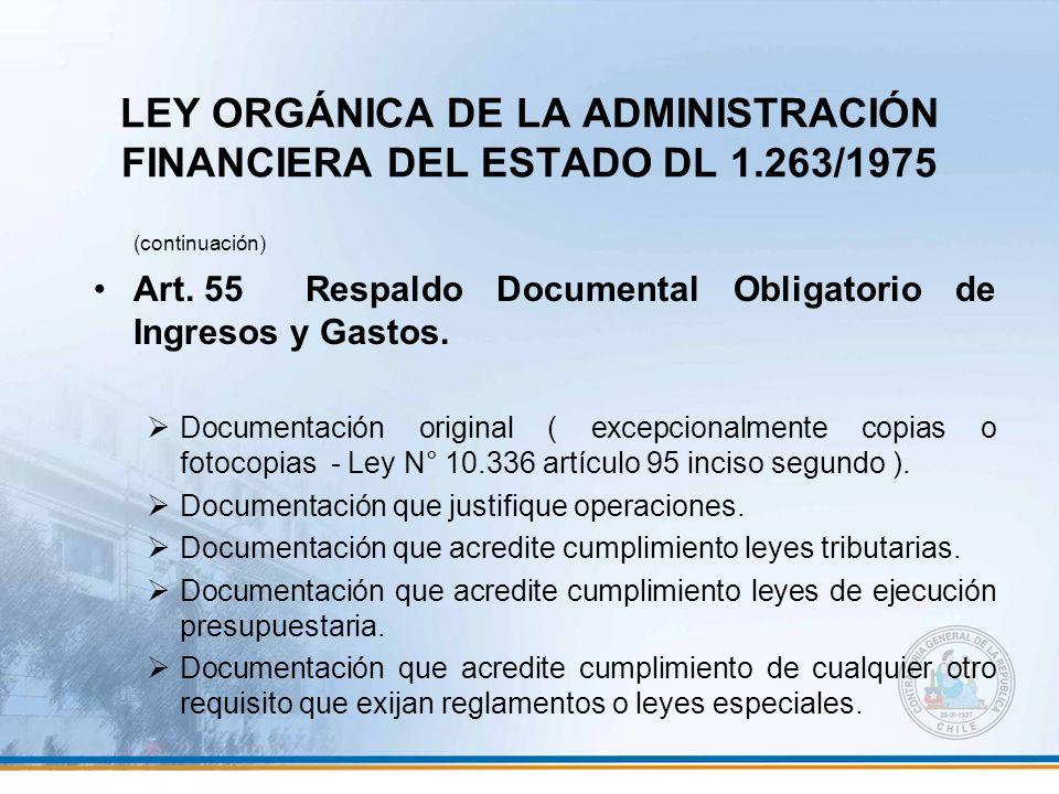 LEY ORGÁNICA DE LA ADMINISTRACIÓN FINANCIERA DEL ESTADO DL 1.263/1975 (continuación) Art. 55Respaldo Documental Obligatorio de Ingresos y Gastos. Docu