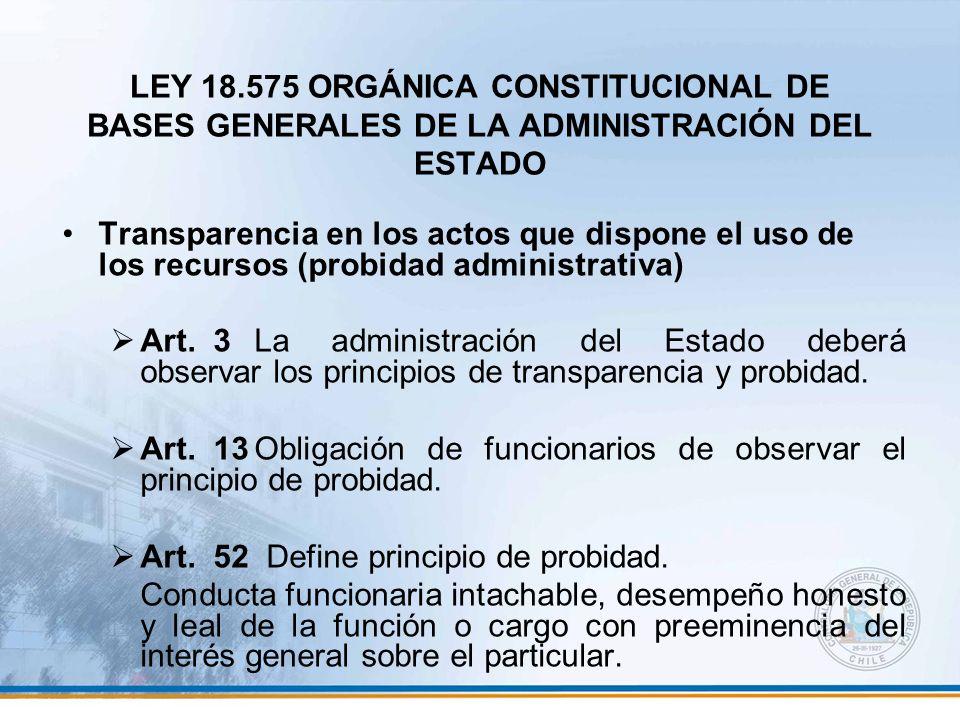 LEY 18.575 ORGÁNICA CONSTITUCIONAL DE BASES GENERALES DE LA ADMINISTRACIÓN DEL ESTADO Transparencia en los actos que dispone el uso de los recursos (p