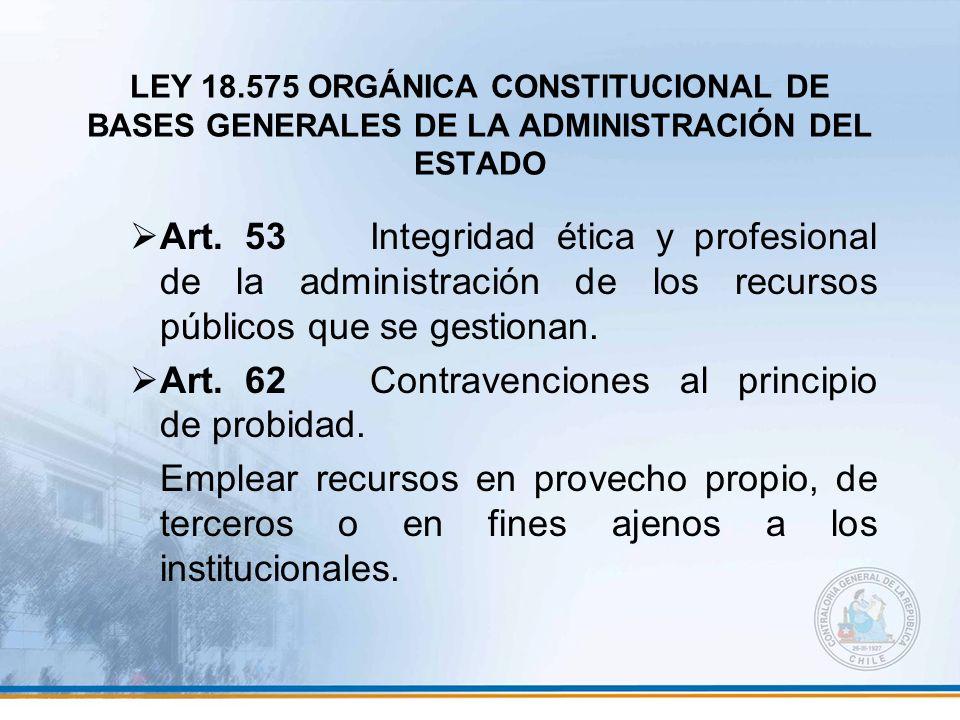 LEY 18.575 ORGÁNICA CONSTITUCIONAL DE BASES GENERALES DE LA ADMINISTRACIÓN DEL ESTADO Art. 53Integridad ética y profesional de la administración de lo