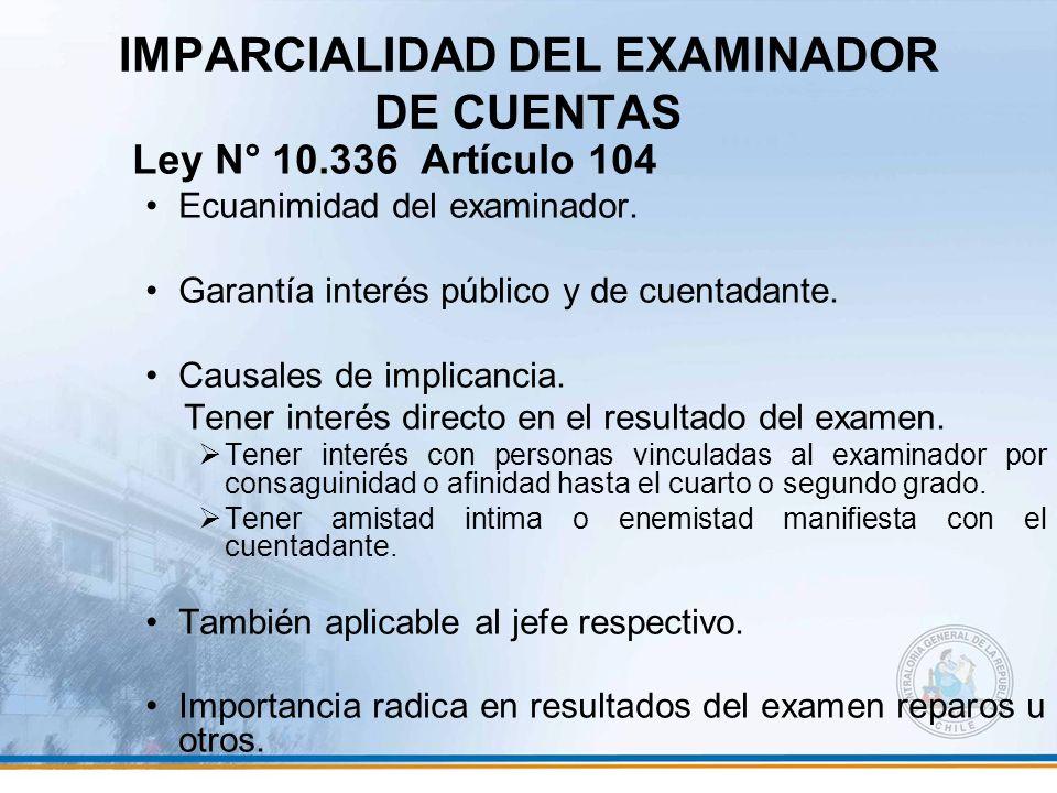 IMPARCIALIDAD DEL EXAMINADOR DE CUENTAS Ley N° 10.336 Artículo 104 Ecuanimidad del examinador. Garantía interés público y de cuentadante. Causales de