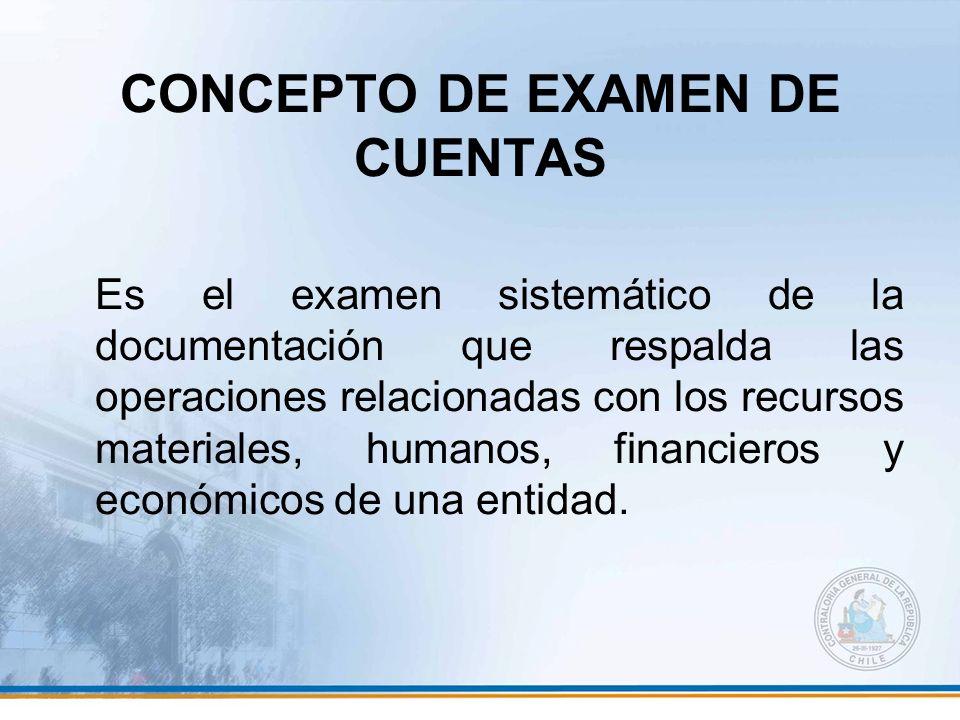 CONCEPTO DE EXAMEN DE CUENTAS Es el examen sistemático de la documentación que respalda las operaciones relacionadas con los recursos materiales, huma