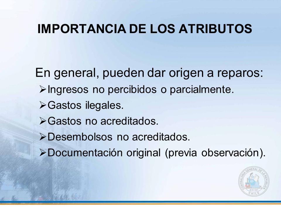 IMPORTANCIA DE LOS ATRIBUTOS En general, pueden dar origen a reparos: Ingresos no percibidos o parcialmente. Gastos ilegales. Gastos no acreditados. D