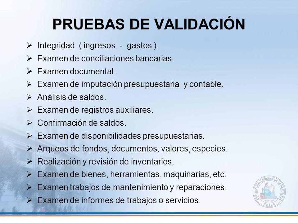 PRUEBAS DE VALIDACIÓN Integridad ( ingresos - gastos ). Examen de conciliaciones bancarias. Examen documental. Examen de imputación presupuestaria y c