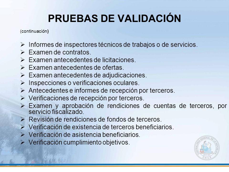 PRUEBAS DE VALIDACIÓN (continuación) Informes de inspectores técnicos de trabajos o de servicios. Examen de contratos. Examen antecedentes de licitaci