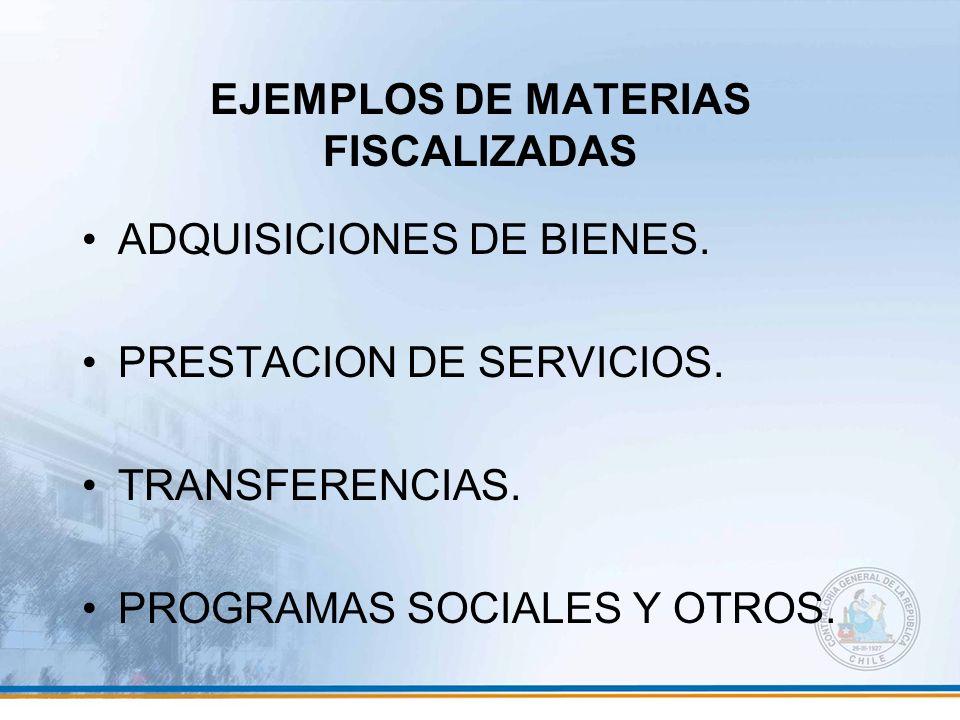 EJEMPLOS DE MATERIAS FISCALIZADAS ADQUISICIONES DE BIENES. PRESTACION DE SERVICIOS. TRANSFERENCIAS. PROGRAMAS SOCIALES Y OTROS.