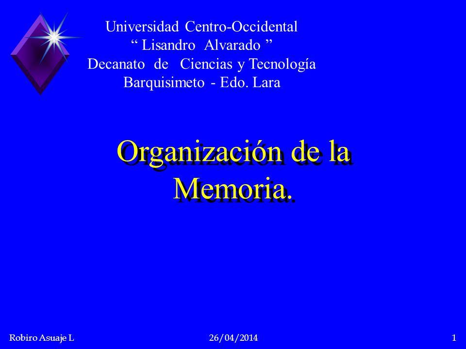 Robiro Asuaje L26/04/20142 Organización del Almacenamiento Realiza funciones en relación a : Número de usuarios en memoria Cantidad de procesos de un usuario Forma estática o dinámica.