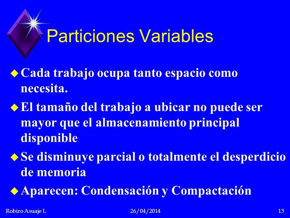 Robiro Asuaje L26/04/201413 Particiones Variables u Cada trabajo ocupa tanto espacio como necesita. u El tamaño del trabajo a ubicar no puede ser mayo