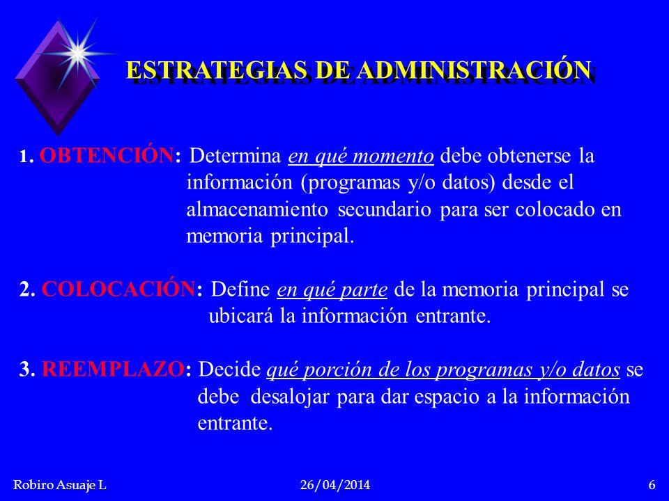 Robiro Asuaje L26/04/20147 Asignación del Almacenamiento Contiguo CASO nº 1: Para un solo usuario u El tamaño de los programas está limitado por la cantidad de memoria principal.