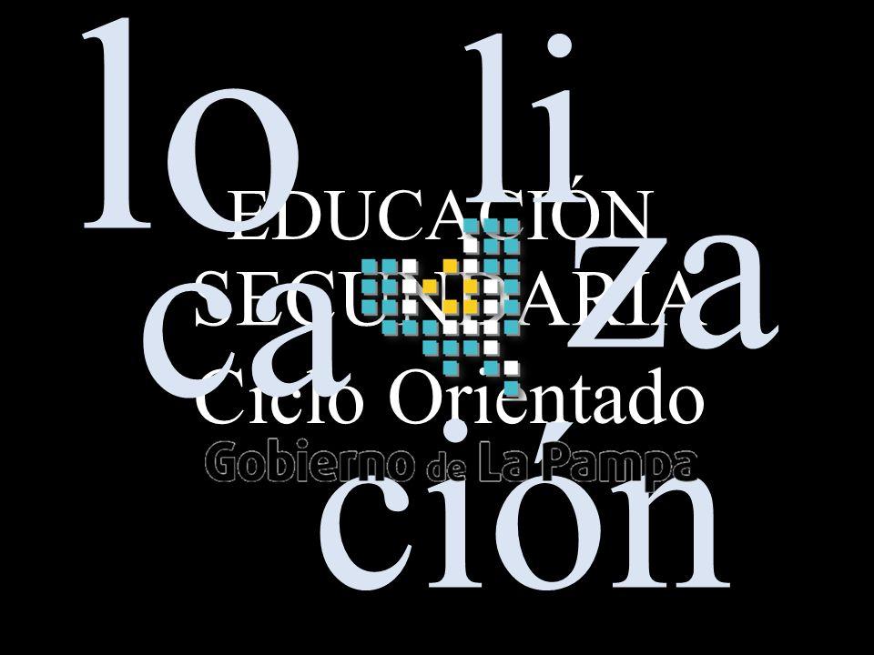 Ministerio de Cultura y Educación Dirección General de Educación Secundaria y Superior SECUNDARIA EDUCACIÓN Ciclo Orientado ca lo ción li za