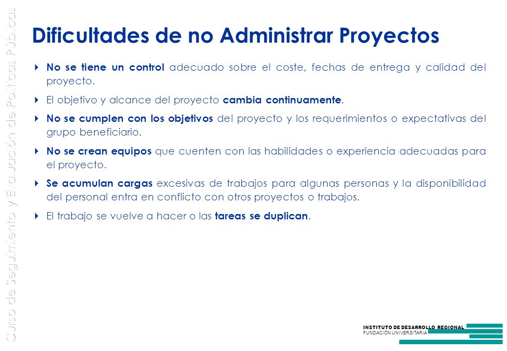 INSTITUTO DE DESARROLLO REGIONAL FUNDACIÓN UNIVERSITARIA Dificultades de no Administrar Proyectos No se tiene un control adecuado sobre el coste, fechas de entrega y calidad del proyecto.