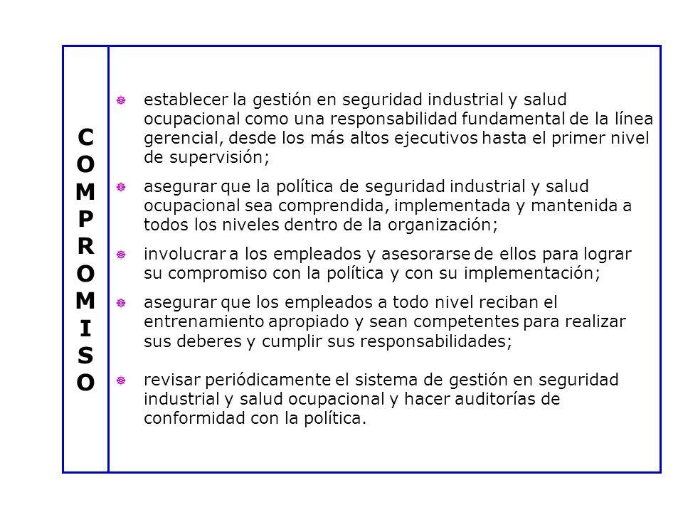 establecer la gestión en seguridad industrial y salud ocupacional como una responsabilidad fundamental de la línea gerencial, desde los más altos ejec