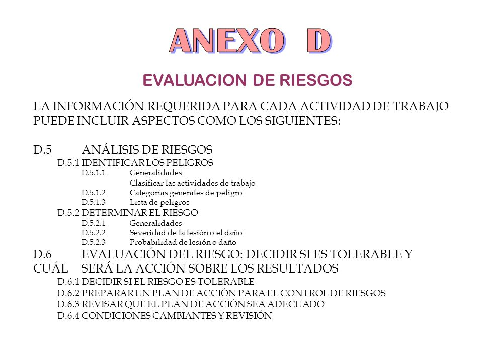 EVALUACION DE RIESGOS LA INFORMACIÓN REQUERIDA PARA CADA ACTIVIDAD DE TRABAJO PUEDE INCLUIR ASPECTOS COMO LOS SIGUIENTES: D.5ANÁLISIS DE RIESGOS D.5.1