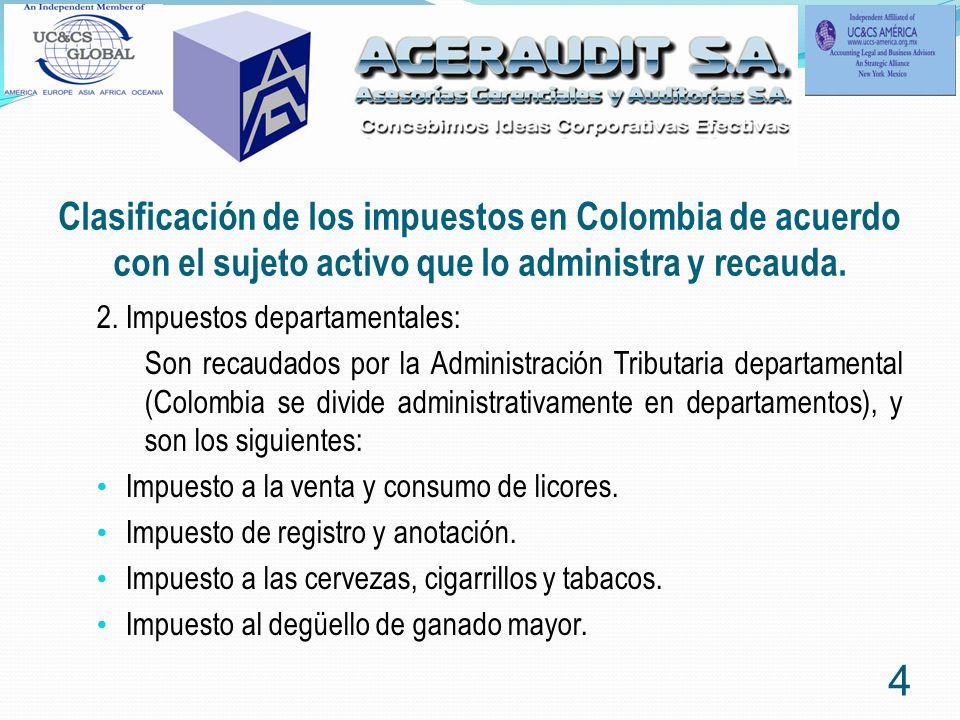 Clasificación de los impuestos en Colombia de acuerdo con el sujeto activo que lo administra y recauda. 2. Impuestos departamentales: Son recaudados p