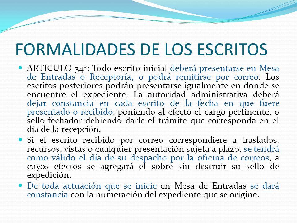 FORMALIDADES DE LOS ESCRITOS ARTICULO 34°: Todo escrito inicial deberá presentarse en Mesa de Entradas o Receptoría, o podrá remitirse por correo. Los