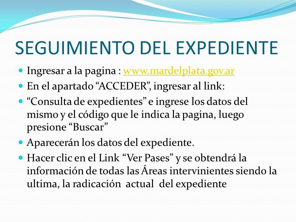 SEGUIMIENTO DEL EXPEDIENTE Ingresar a la pagina : www.mardelplata.gov.arwww.mardelplata.gov.ar En el apartado ACCEDER, ingresar al link: Consulta de e
