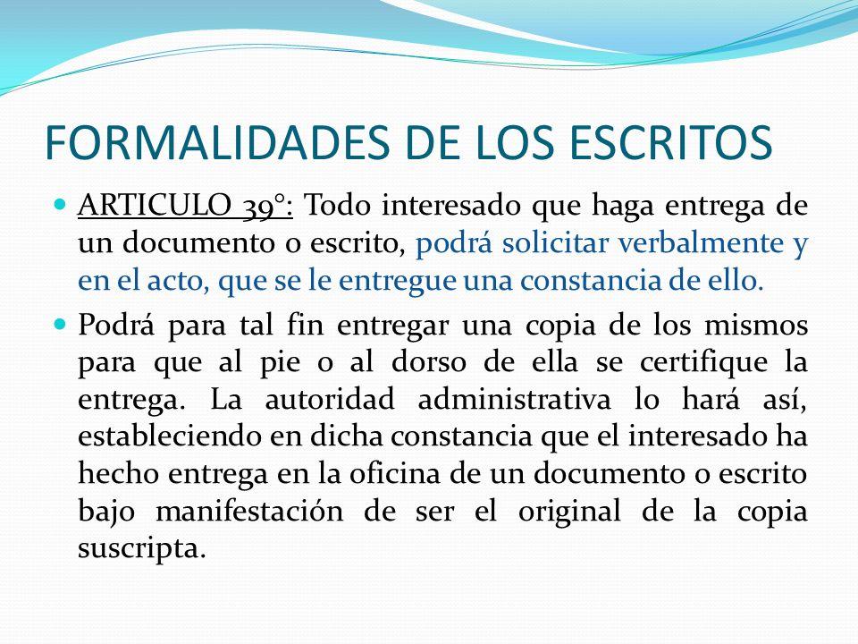 FORMALIDADES DE LOS ESCRITOS ARTICULO 39°: Todo interesado que haga entrega de un documento o escrito, podrá solicitar verbalmente y en el acto, que s