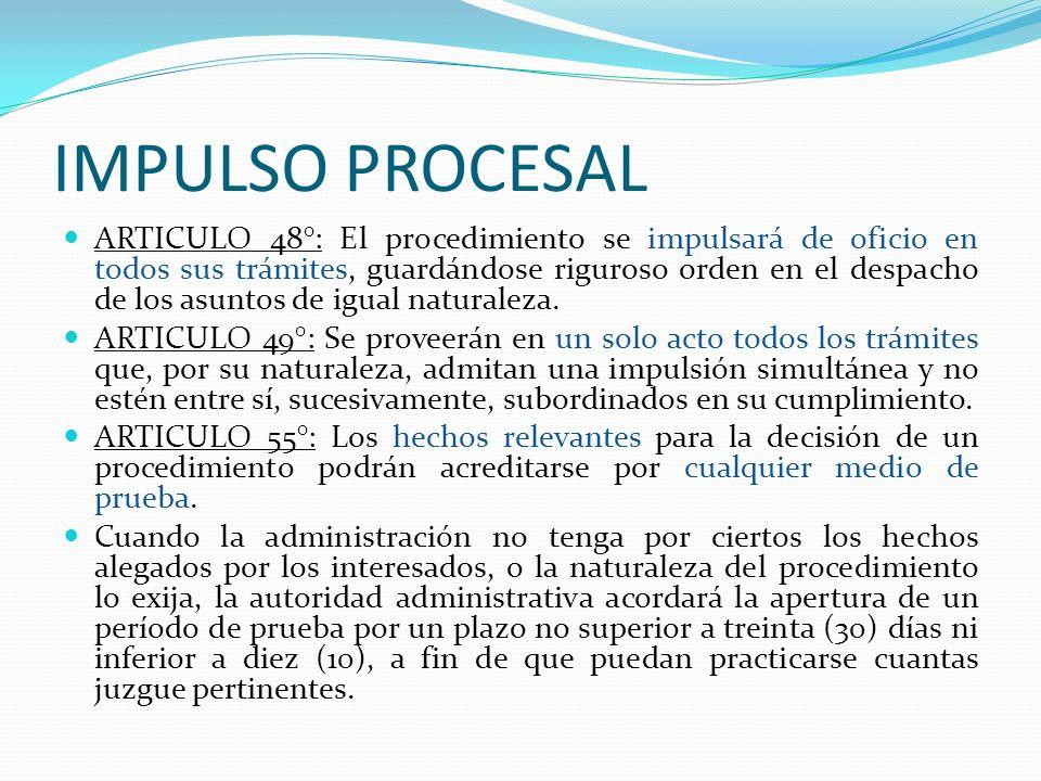 IMPULSO PROCESAL ARTICULO 48°: El procedimiento se impulsará de oficio en todos sus trámites, guardándose riguroso orden en el despacho de los asuntos