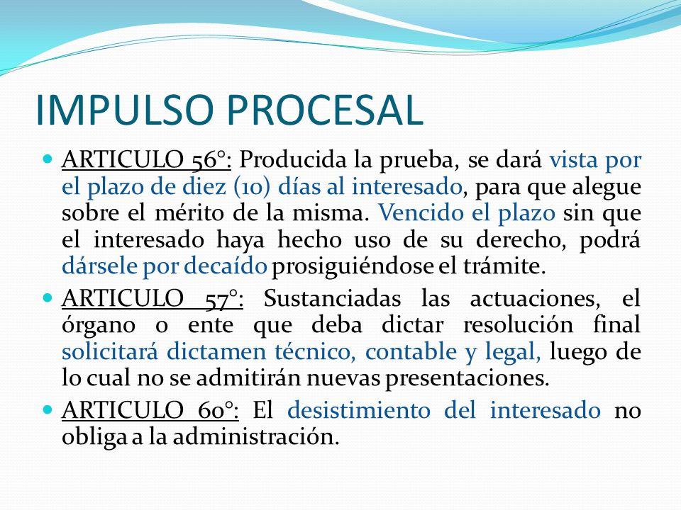 IMPULSO PROCESAL ARTICULO 56°: Producida la prueba, se dará vista por el plazo de diez (10) días al interesado, para que alegue sobre el mérito de la