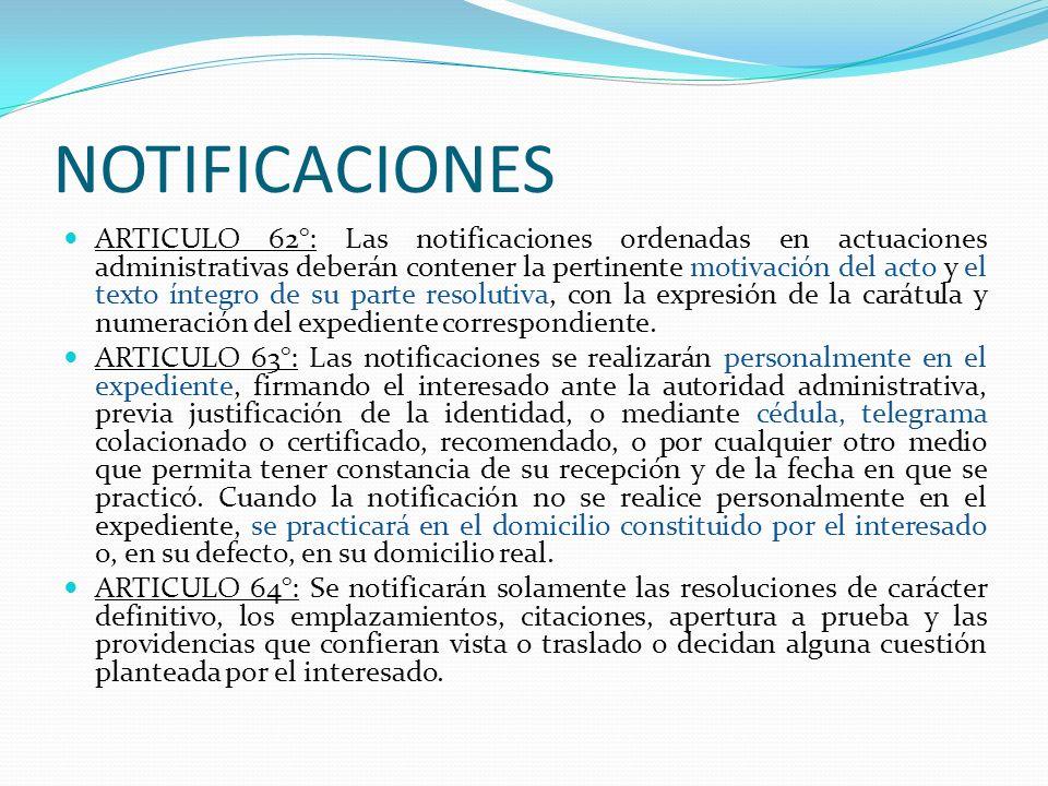 NOTIFICACIONES ARTICULO 62°: Las notificaciones ordenadas en actuaciones administrativas deberán contener la pertinente motivación del acto y el texto