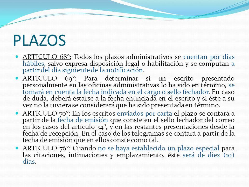 PLAZOS ARTICULO 68°: Todos los plazos administrativos se cuentan por días hábiles, salvo expresa disposición legal o habilitación y se computan a part