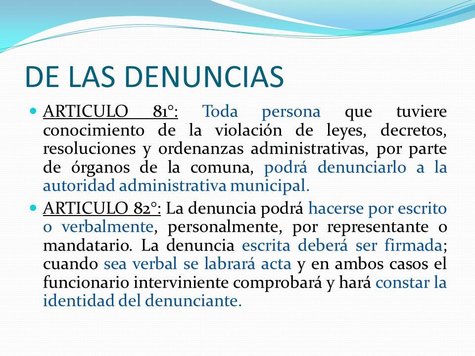 DE LAS DENUNCIAS ARTICULO 81°: Toda persona que tuviere conocimiento de la violación de leyes, decretos, resoluciones y ordenanzas administrativas, po