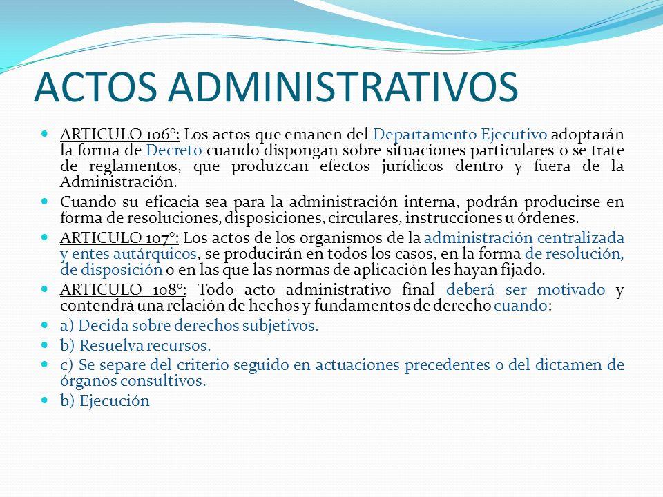 ACTOS ADMINISTRATIVOS ARTICULO 106°: Los actos que emanen del Departamento Ejecutivo adoptarán la forma de Decreto cuando dispongan sobre situaciones
