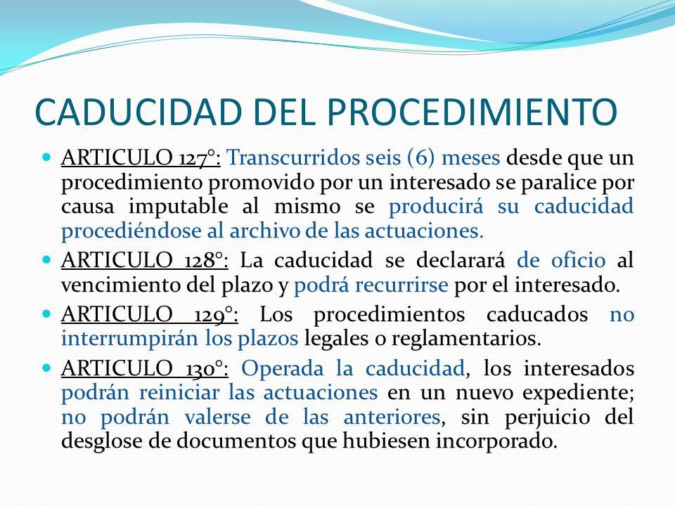 CADUCIDAD DEL PROCEDIMIENTO ARTICULO 127°: Transcurridos seis (6) meses desde que un procedimiento promovido por un interesado se paralice por causa i