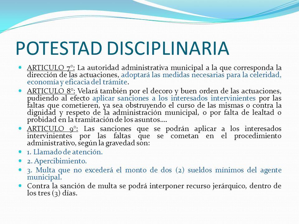 POTESTAD DISCIPLINARIA ARTICULO 7°: La autoridad administrativa municipal a la que corresponda la dirección de las actuaciones, adoptará las medidas n